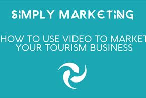 Simply Marketing: How to Use Video to Market Your Tourism Business
